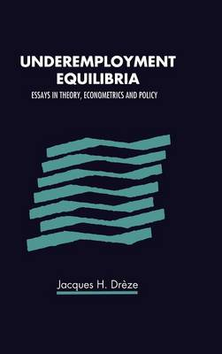 Underemployment Equilibria: Essays in Theory, Econometrics and Policy (Hardback)