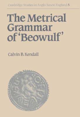 The Metrical Grammar of Beowulf - Cambridge Studies in Anglo-Saxon England 5 (Hardback)