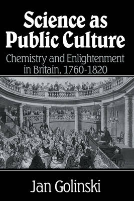 Science as Public Culture: Chemistry and Enlightenment in Britain, 1760-1820 (Hardback)