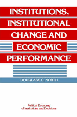 Institutions, Institutional Change and Economic Performance - Political Economy of Institutions and Decisions (Hardback)