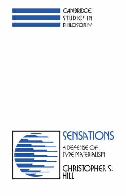 Sensations: A Defense of Type Materialism - Cambridge Studies in Philosophy (Hardback)