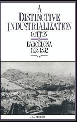 A Distinctive Industrialization: Cotton in Barcelona 1728-1832 (Hardback)