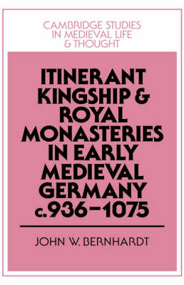 Cambridge Studies in Medieval Life and Thought: Fourth Series: Itinerant Kingship and Royal Monasteries in Early Medieval Germany, c.936-1075 Series Number 21 (Hardback)