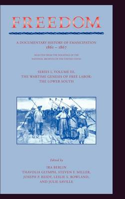 Freedom: A Documentary History of Emancipation Freedom: Series 1: The Wartime Genesis of Free Labour: The Lower South Volume 3 (Hardback)