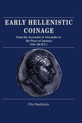 Early Hellenistic Coinage from the Accession of Alexander to the Peace of Apamaea (336-188 BC) (Hardback)