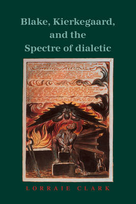 Blake, Kierkegaard, and the Spectre of Dialectic (Hardback)