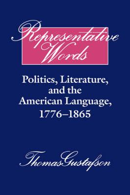 Representative Words: Politics, Literature, and the American Language, 1776-1865 - Cambridge Studies in American Literature and Culture 60 (Hardback)
