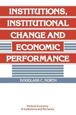 Political Economy of Institutions and Decisions: Institutions, Institutional Change and Economic Performance (Paperback)