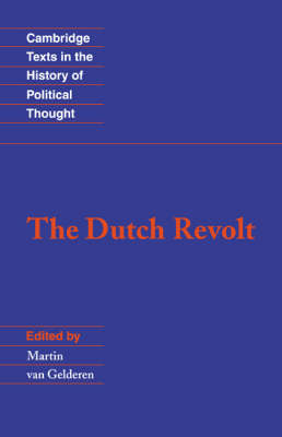 Cambridge Texts in the History of Political Thought: The Dutch Revolt (Paperback)