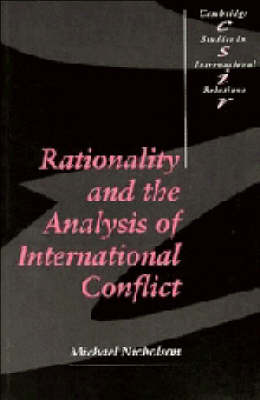 Rationality and the Analysis of International Conflict - Cambridge Studies in International Relations 19 (Paperback)