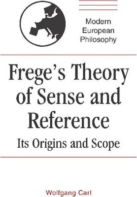 Frege's Theory of Sense and Reference: Its Origin and Scope - Modern European Philosophy (Paperback)
