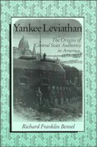 Yankee Leviathan: The Origins of Central State Authority in America, 1859-1877 (Paperback)