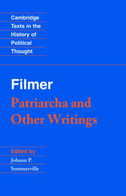 Cambridge Texts in the History of Political Thought: Filmer: 'Patriarcha' and Other Writings (Paperback)