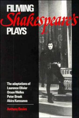 Filming Shakespeare's Plays: The Adaptations of Laurence Olivier, Orson Welles, Peter Brook and Akira Kurosawa (Paperback)