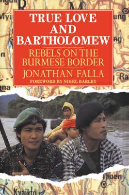 True Love and Bartholomew: Rebels on the Burmese Border (Paperback)