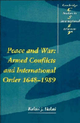 Cambridge Studies in International Relations: Peace and War: Armed Conflicts and International Order, 1648-1989 Series Number 14 (Paperback)