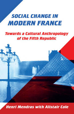 Social Change in Modern France: Towards a Cultural Anthropology of the Fifth Republic (Paperback)
