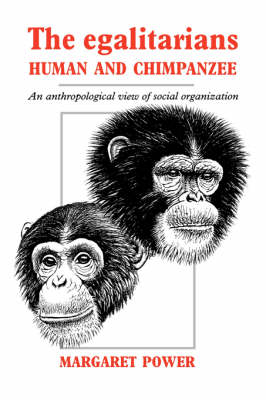 The Egalitarians - Human and Chimpanzee: An Anthropological View of Social Organization (Hardback)
