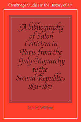 A Cambridge Studies in the History of Art A Bibliography of Salon Criticism in Paris from the July Monarchy to the Second Republic, 1831-1851: Volume 2 (Hardback)