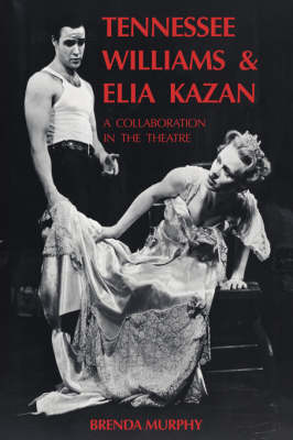 Tennessee Williams and Elia Kazan: A Collaboration in the Theatre (Hardback)
