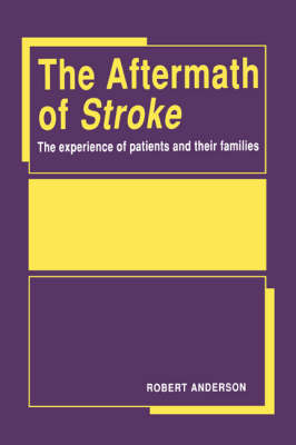 The Aftermath of Stroke: The Experience of Patients and their Families (Hardback)