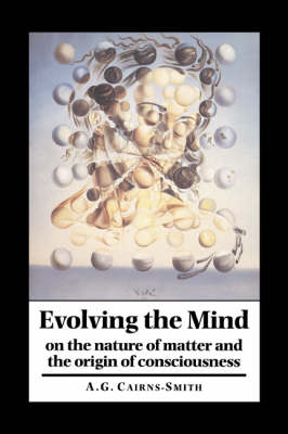Evolving the Mind: On the Nature of Matter and the Origin of Consciousness (Hardback)