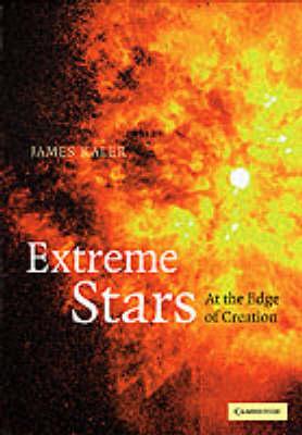 Extreme Stars: At the Edge of Creation (Hardback)
