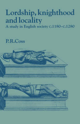 Lordship, Knighthood and Locality: A Study in English Society, c.1180-1280 - Past and Present Publications (Hardback)