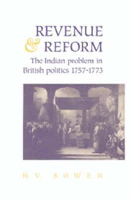 Revenue and Reform: The Indian Problem in British Politics 1757-1773 (Hardback)