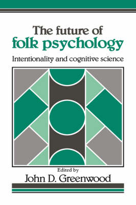 The Future of Folk Psychology: Intentionality and Cognitive Science (Hardback)