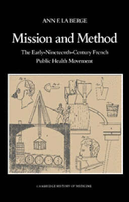 Mission and Method: The Early Nineteenth-Century French Public Health Movement - Cambridge Studies in the History of Medicine (Hardback)