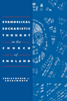 Evangelical Eucharistic Thought in the Church of England (Hardback)
