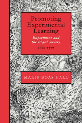Promoting Experimental Learning: Experiment and the Royal Society, 1660-1727 (Hardback)
