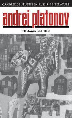 Andrei Platonov: Uncertainties of Spirit - Cambridge Studies in Russian Literature (Hardback)