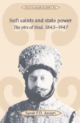 Sufi Saints and State Power: The Pirs of Sind, 1843-1947 - Cambridge South Asian Studies 50 (Hardback)