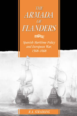 The Armada of Flanders: Spanish Maritime Policy and European War, 1568-1668 - Cambridge Studies in Early Modern History (Hardback)