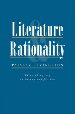 Literature and Rationality: Ideas of Agency in Theory and Fiction (Hardback)