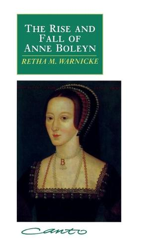 The Rise and Fall of Anne Boleyn: Family Politics at the Court of Henry VIII - Canto (Paperback)