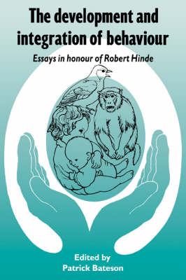 The Development and Integration of Behaviour: Essays in Honour of Robert Hinde (Paperback)