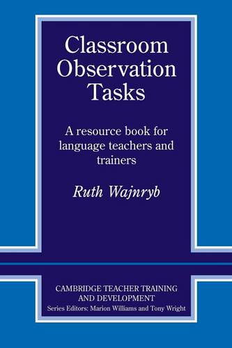 Classroom Observation Tasks: A Resource Book for Language Teachers and Trainers - Cambridge Teacher Training and Development (Paperback)