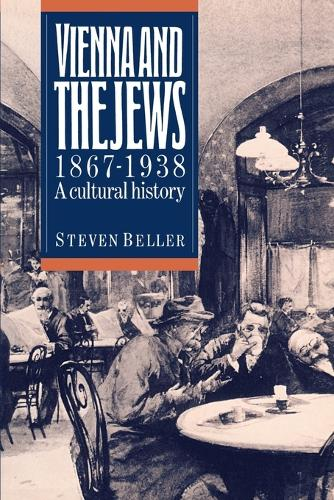 Vienna and the Jews, 1867-1938: A Cultural History (Paperback)