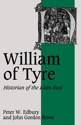 William of Tyre: Historian of the Latin East - Cambridge Studies in Medieval Life and Thought: Fourth Series 8 (Paperback)