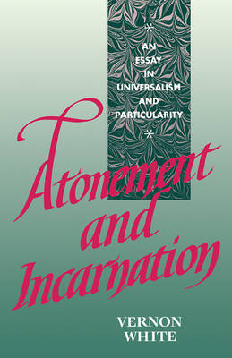 Atonement and Incarnation: An Essay in Universalism and Particularity (Paperback)
