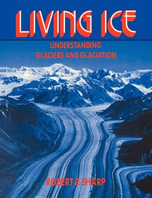 Living Ice: Understanding Glaciers and Glaciation (Paperback)