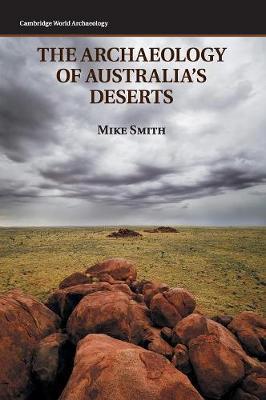 The Archaeology of Australia's Deserts - Cambridge World Archaeology (Hardback)