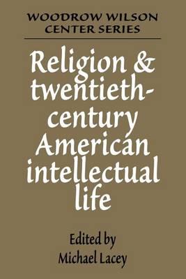 Religion and Twentieth-Century American Intellectual Life - Woodrow Wilson Center Press (Paperback)
