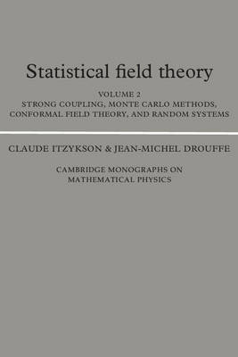 Statistical Field Theory: Volume 2, Strong Coupling, Monte Carlo Methods, Conformal Field Theory and Random Systems: Statistical Field Theory: Volume 2, Strong Coupling, Monte Carlo Methods, Conformal Field Theory and Random Systems Strong Coupling, Monte Carlo Methods, Conformal Field Theory and Random Systems v.2 - Cambridge Monographs on Mathematical Physics (Paperback)