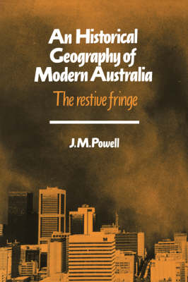 Cambridge Studies in Historical Geography: An Historical Geography of Modern Australia: The Restive Fringe Series Number 11 (Paperback)