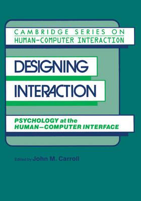 Designing Interaction: Psychology at the Human-Computer Interface - Cambridge Series on Human-Computer Interaction 4 (Paperback)