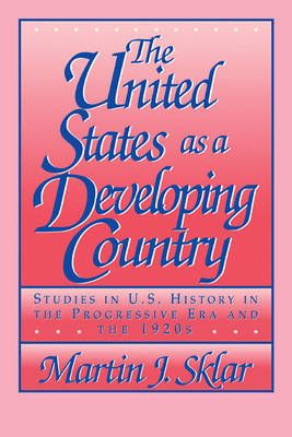 The United States as a Developing Country: Studies in U.S. History in the Progressive Era and the 1920s (Paperback)